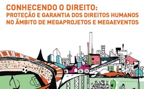 Cartilha - Conhecendo o Direito: Proteção e Garantia dos Direitos Humanos no Âmbito de Megaprojetos e Megaeventos