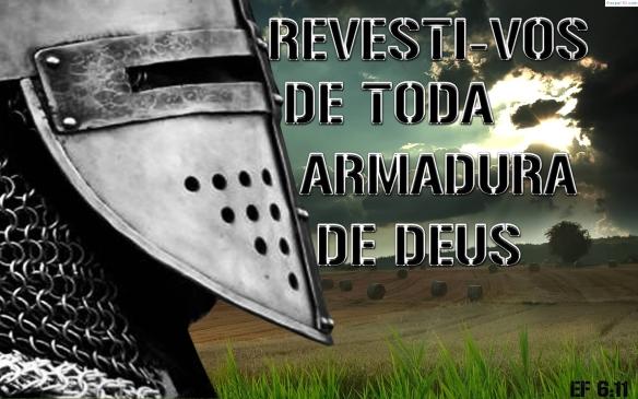 Efésiso 6,11 - Revesti-vos de toda a armadura de Deus, para que possais estar firmes contra as astutas ciladas do diabo