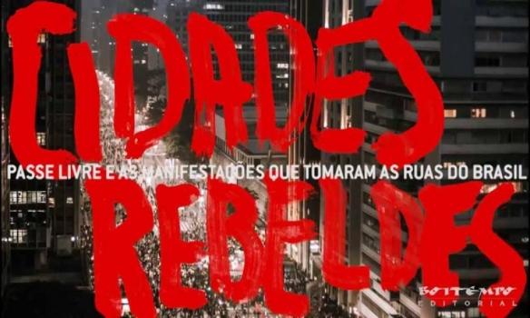 Cidades rebeldes. Passe livre e as manifestações que tomaram as ruas do Brasil - Vários autores