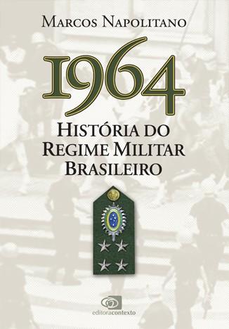 1964: História do Regime Militar Brasileiro Dialison Cleber Vitti, Dialison Cleber, Dialison Vitti, Dialison, Cleber Vitti, Vitti, #DialisonCleberVitti, @dcvitti, dcvitti, Ilhota, #blogdodcvitti,