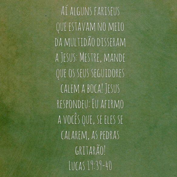 Lucas 19:39-40, Bíblia, Lucas, Dialison Cleber Vitti, Dialison Cleber, Dialison Vitti, Dialison, Cleber Vitti, Vitti, #DialisonCleberVitti, @dcvitti, dcvitti, #blogdodcvitti, Ilhota, 2016, Newsletter, Feed, Youversion