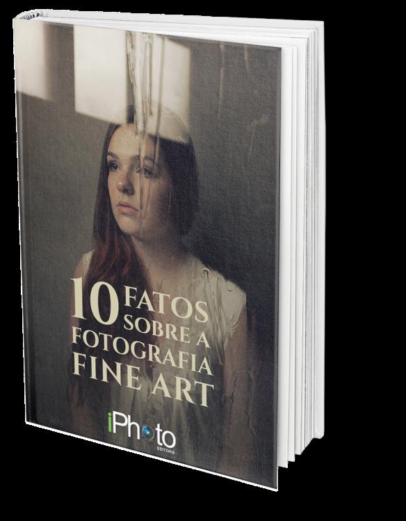 10 fatos sobre a Fotografia Fine Art, iPhoto Editora. Fotografia Fine Art