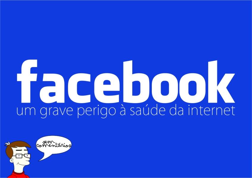 Facebook é um grave perigo à saúde da internet