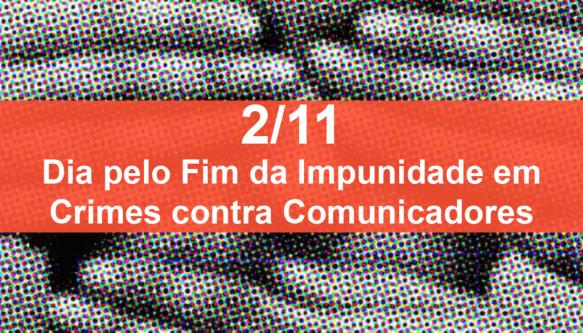 Dia Internacional para acabar com a Impunidade dos Crimes Contra os Jornalistas