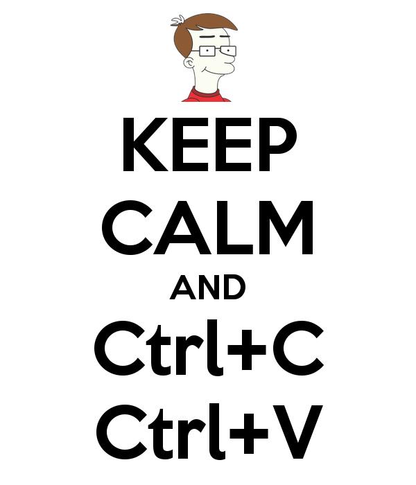 Keep Calm and Ctrl+C Ctrl+V