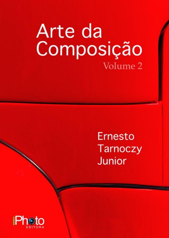 [e-Book] Livro Arte da Composição - Ernesto Tarnoczy Jr - iPhoto Editora Aprenda um segredo para compor fotos incríveis