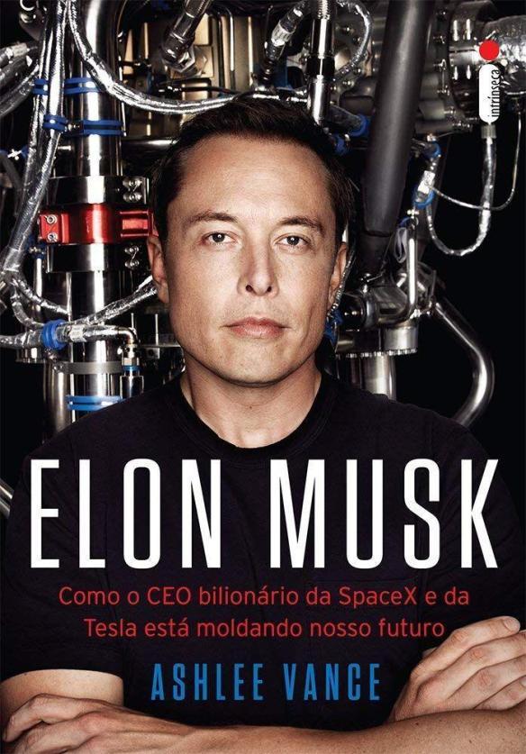 [Livro] Elon Musk - ELON MUSK - COMO O CEO BILIONÁRIO DA SPACEXDA TESLA ESTA MOLDANDO NOSSO FUTURO - Por Ashlee Vance
